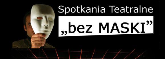 """Spotkania Teatralne """"Bez MASKI"""" – zaproszenie"""